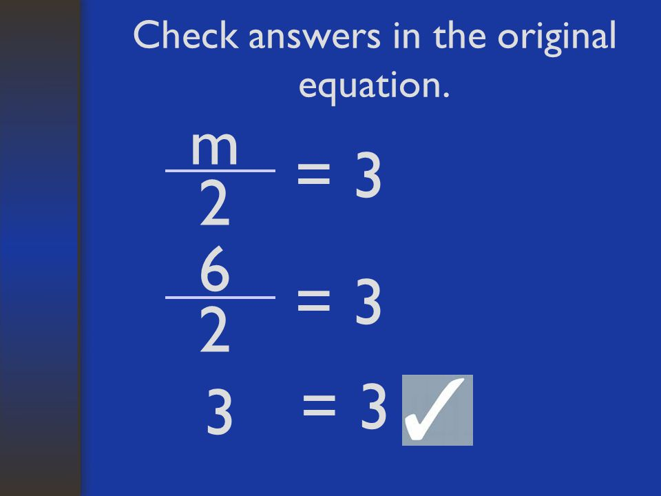 Check answers in the original equation.
