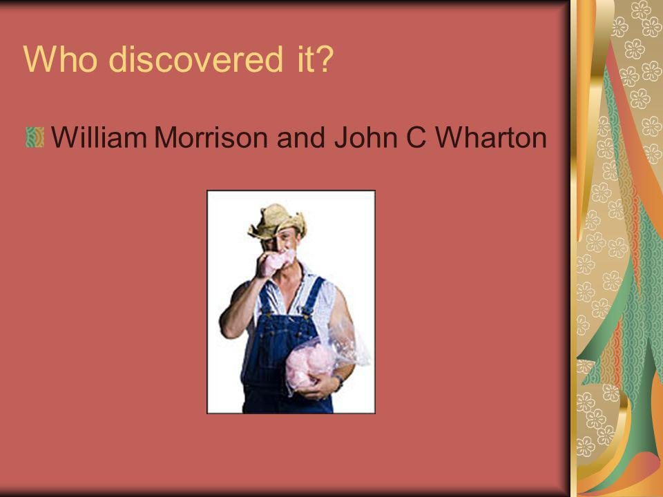 Who discovered it William Morrison and John C Wharton