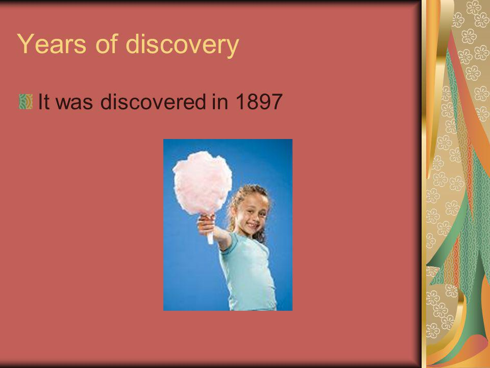 Years of discovery It was discovered in 1897