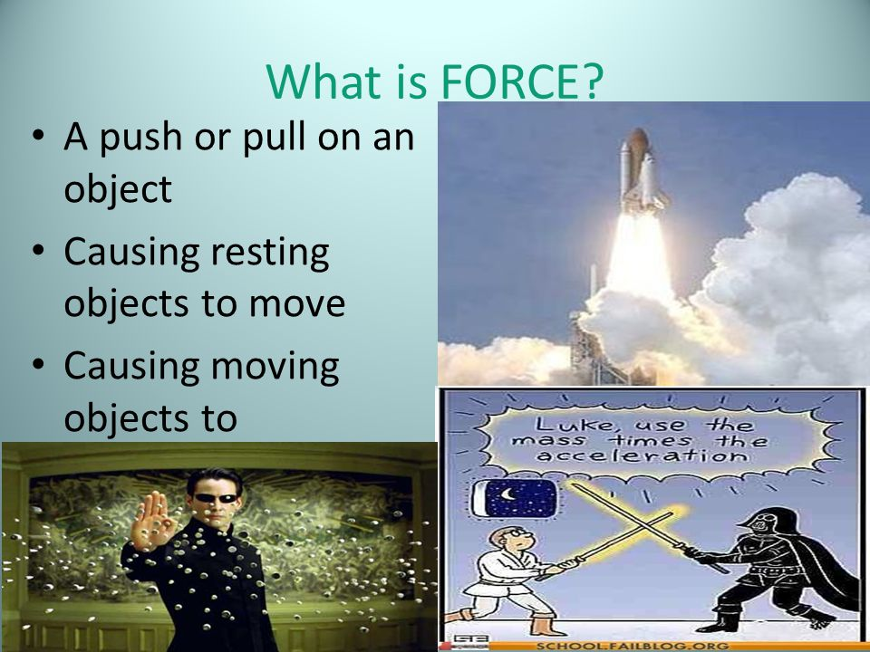 What is FORCE A push or pull on an object