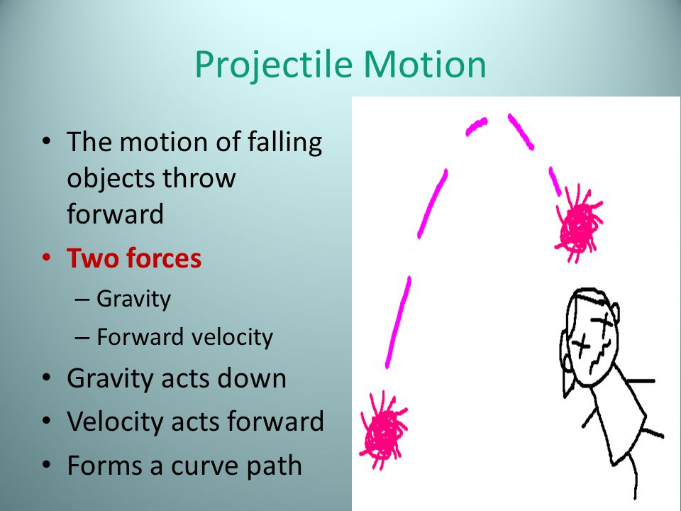 Projectile Motion The motion of falling objects throw forward
