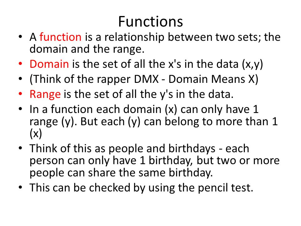Functions A function is a relationship between two sets; the domain and the range. Domain is the set of all the x s in the data (x,y)