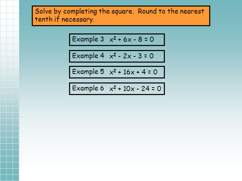 Solve by completing the square. Round to the nearest tenth if necessary.
