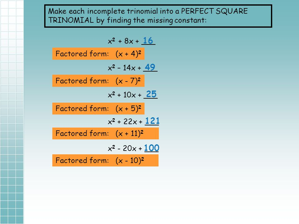 Make each incomplete trinomial into a PERFECT SQUARE TRINOMIAL by finding the missing constant: