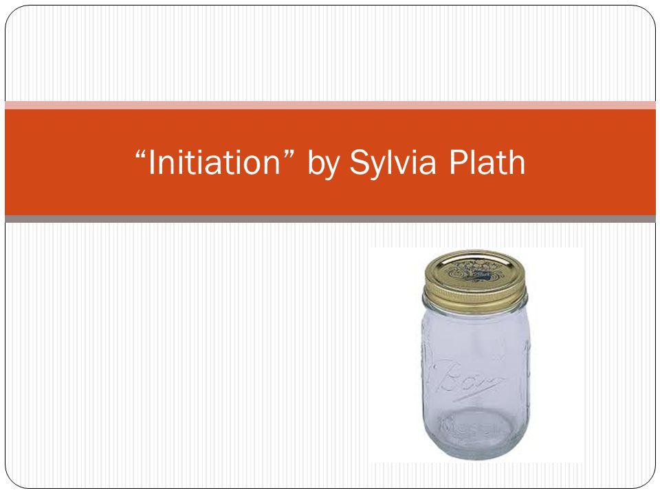 Initiation by Sylvia Plath