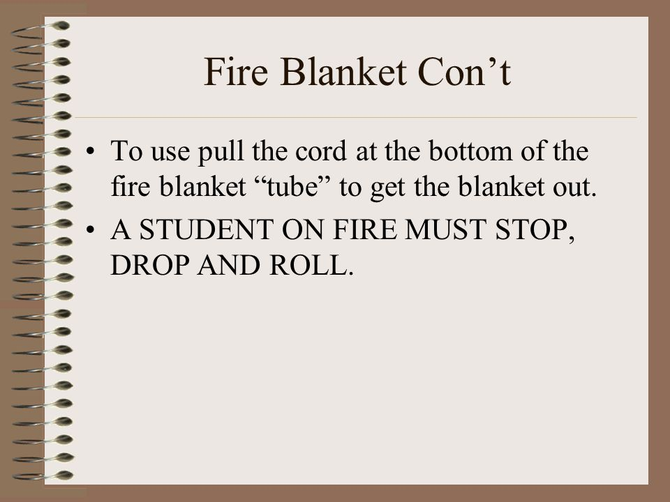 Fire Blanket Con't To use pull the cord at the bottom of the fire blanket tube to get the blanket out.