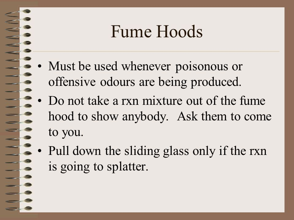 Fume Hoods Must be used whenever poisonous or offensive odours are being produced.