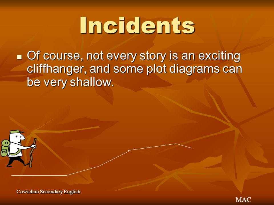 Incidents Of course, not every story is an exciting cliffhanger, and some plot diagrams can be very shallow.