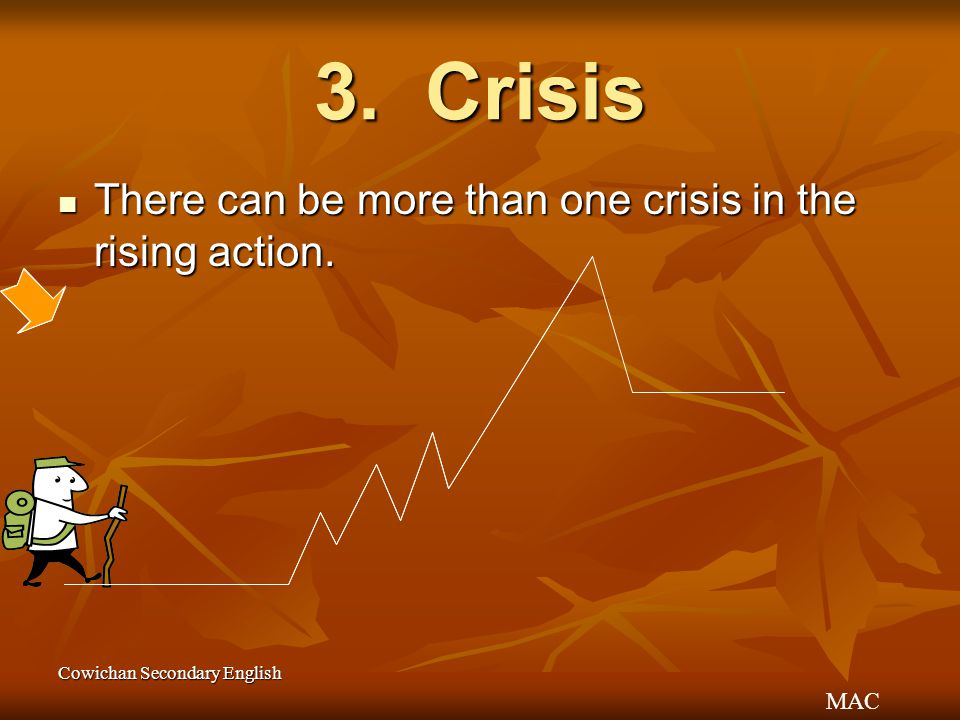 3. Crisis There can be more than one crisis in the rising action.