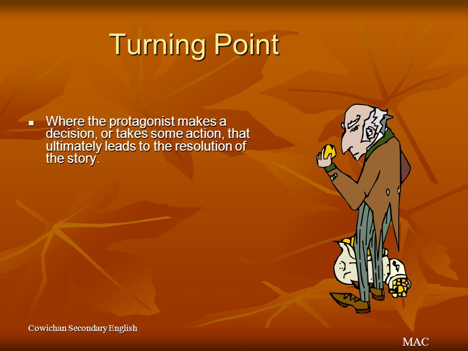 Turning Point Where the protagonist makes a decision, or takes some action, that ultimately leads to the resolution of the story.