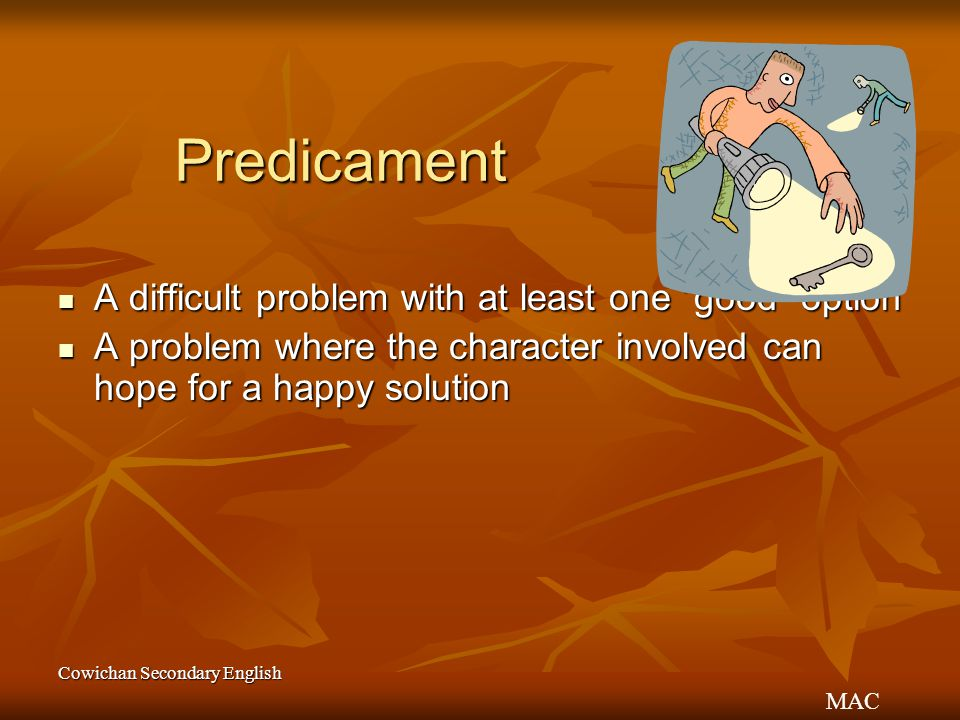 Predicament A difficult problem with at least one good option