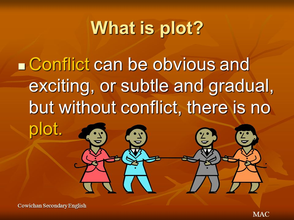 What is plot Conflict can be obvious and exciting, or subtle and gradual, but without conflict, there is no plot.