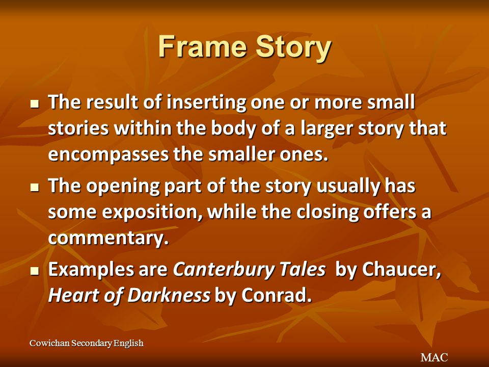 Frame Story The result of inserting one or more small stories within the body of a larger story that encompasses the smaller ones.
