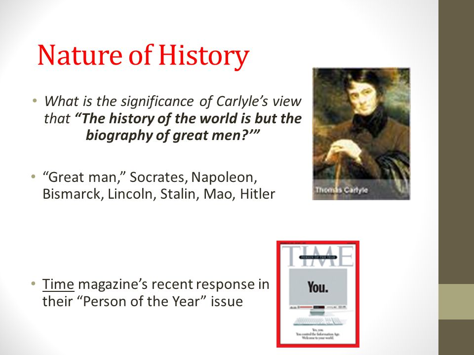 Nature of History What is the significance of Carlyle's view that The history of the world is but the biography of great men '