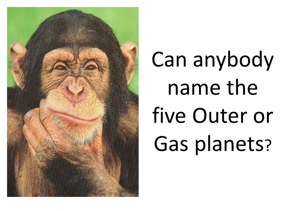 Can anybody name the five Outer or Gas planets