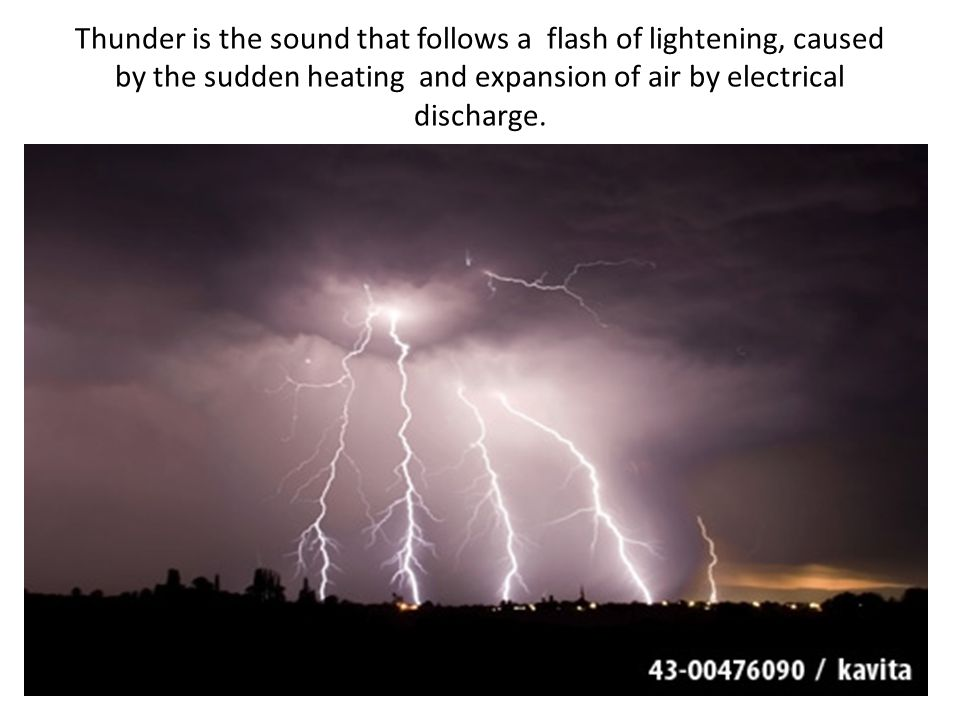 Thunder is the sound that follows a flash of lightening, caused by the sudden heating and expansion of air by electrical discharge.