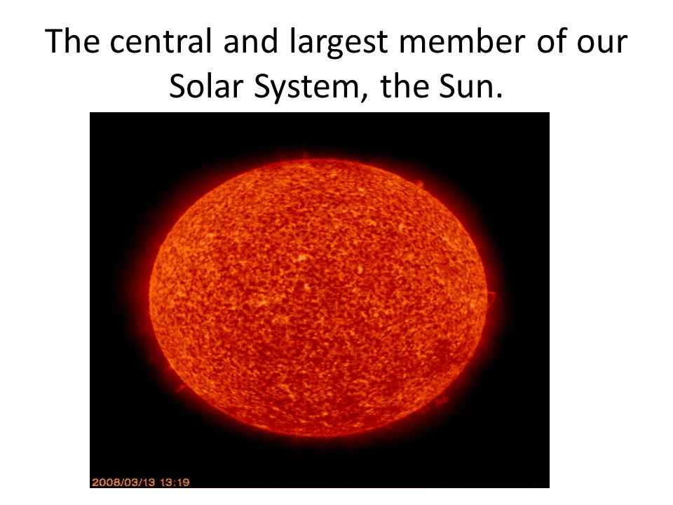 The central and largest member of our Solar System, the Sun.