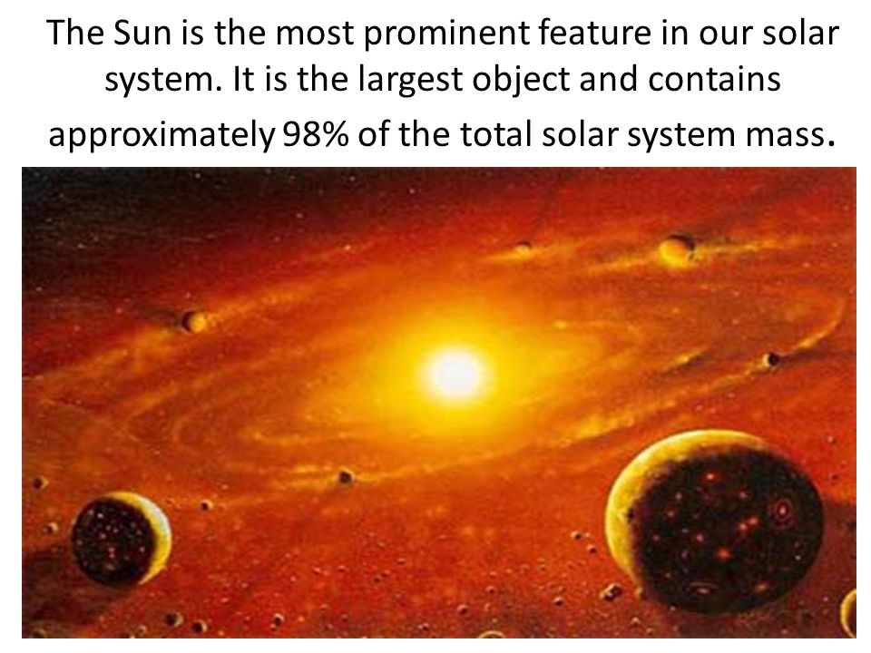 The Sun is the most prominent feature in our solar system