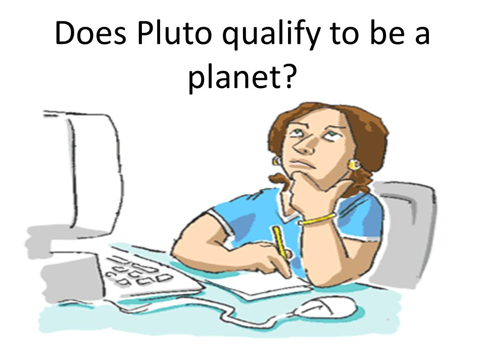 Does Pluto qualify to be a planet