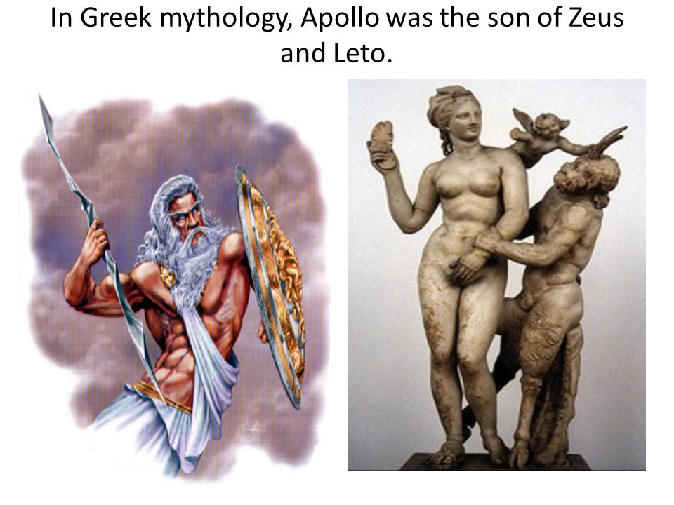 In Greek mythology, Apollo was the son of Zeus and Leto.