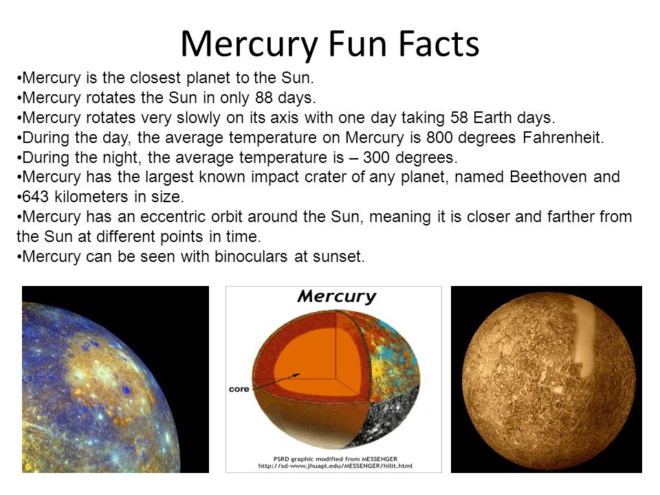 Mercury Fun Facts Mercury is the closest planet to the Sun.