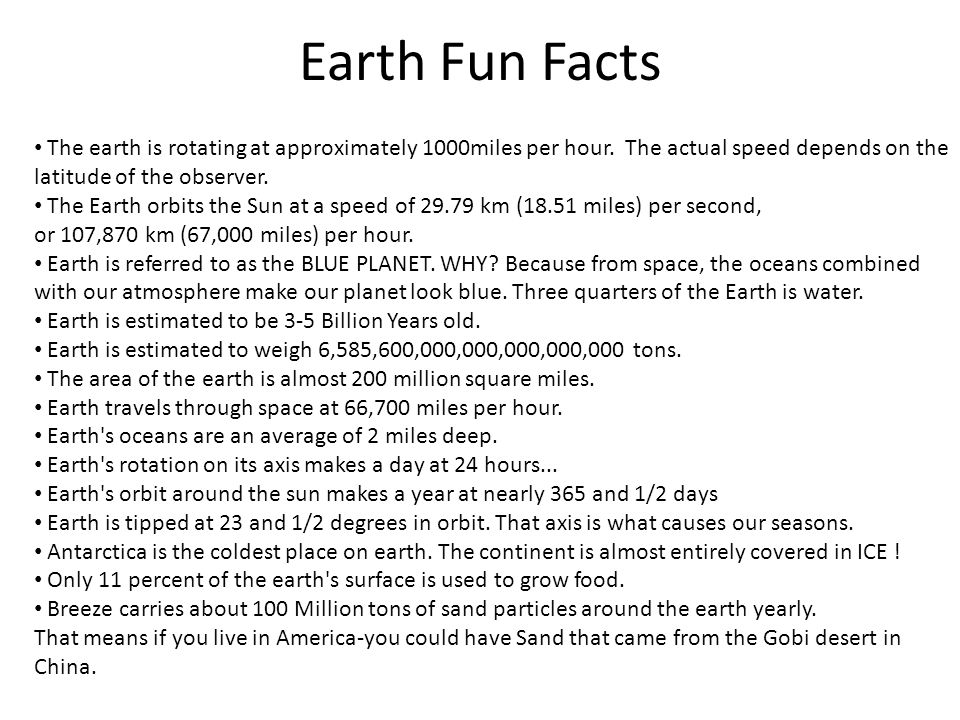 Earth Fun Facts The earth is rotating at approximately 1000miles per hour. The actual speed depends on the latitude of the observer.