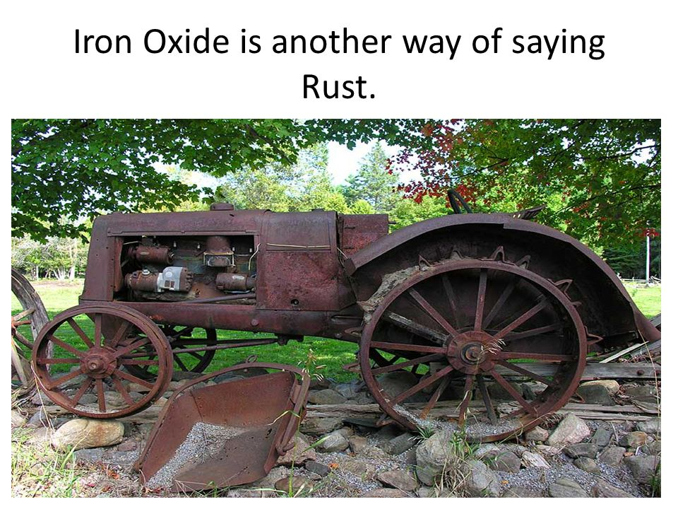 Iron Oxide is another way of saying Rust.