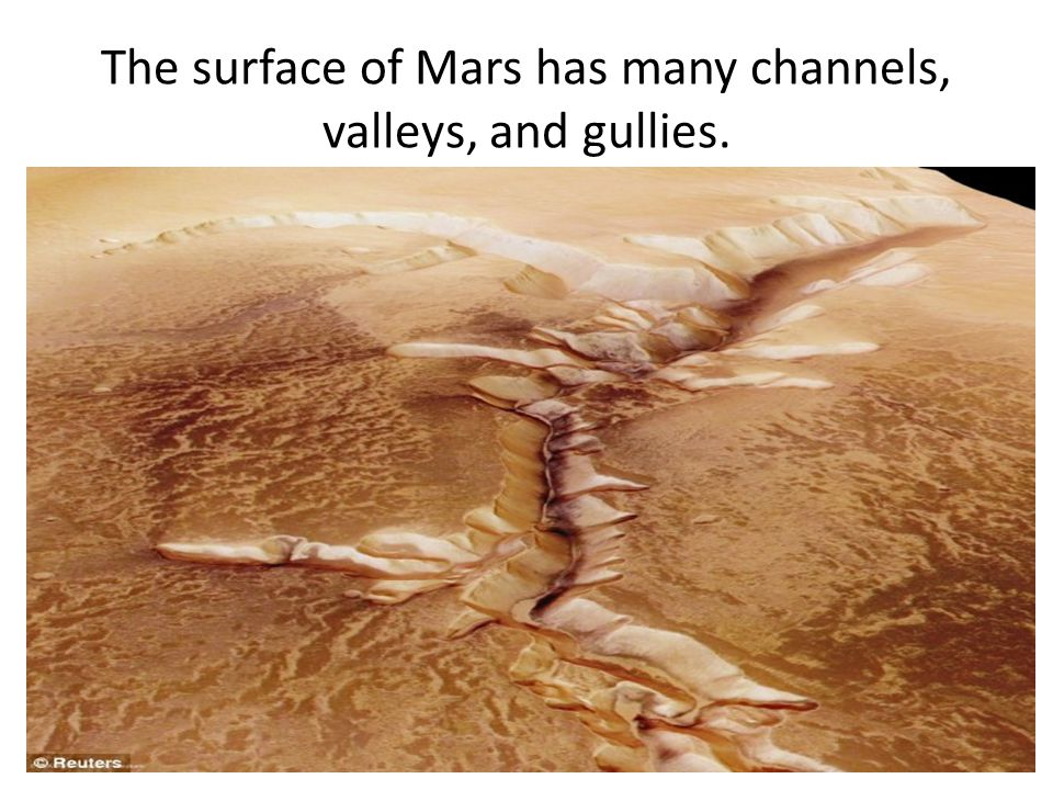 The surface of Mars has many channels, valleys, and gullies.