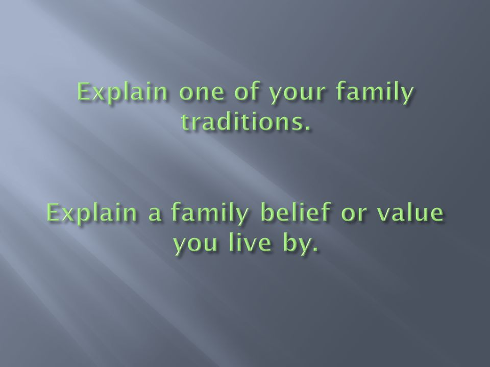 Explain one of your family traditions