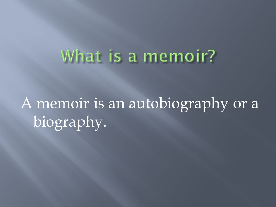 What is a memoir A memoir is an autobiography or a biography.