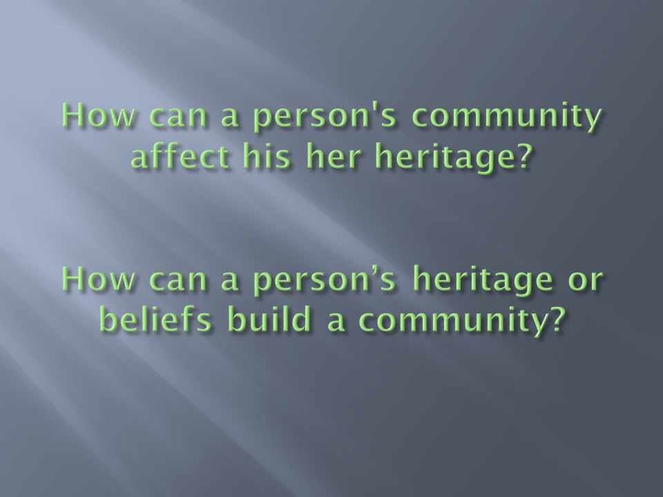 How can a person s community affect his her heritage