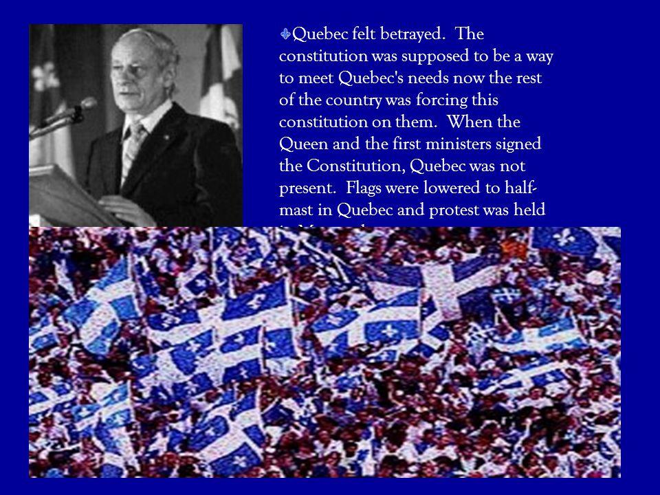 Quebec felt betrayed.