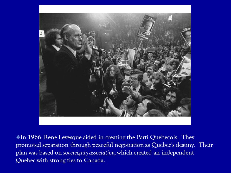 In 1966, Rene Levesque aided in creating the Parti Quebecois
