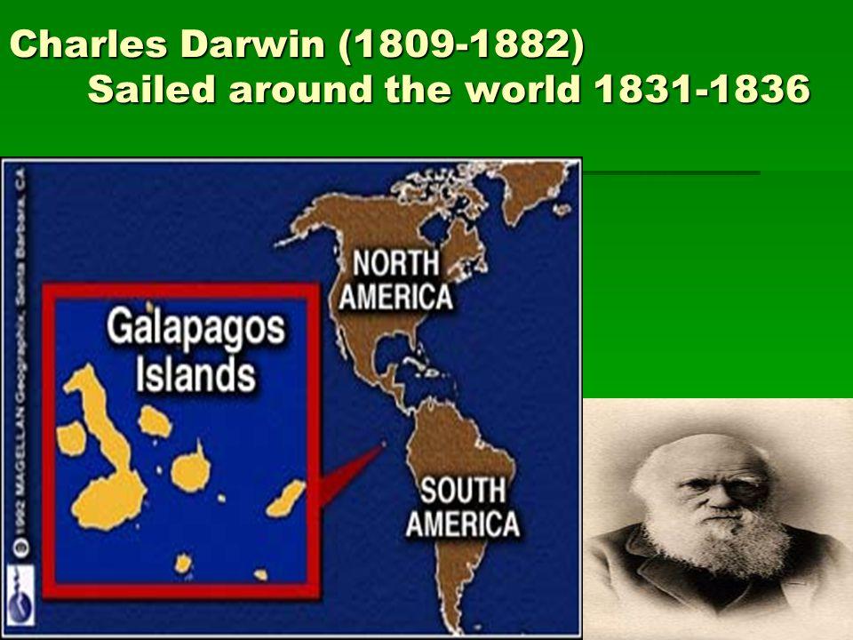 Charles Darwin (1809-1882) Sailed around the world 1831-1836