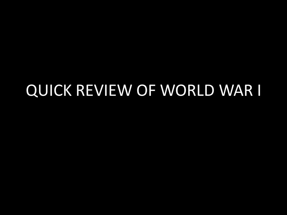 QUICK REVIEW OF WORLD WAR I