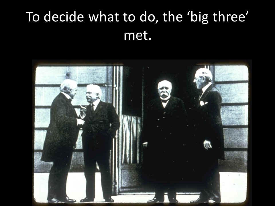 To decide what to do, the 'big three' met.