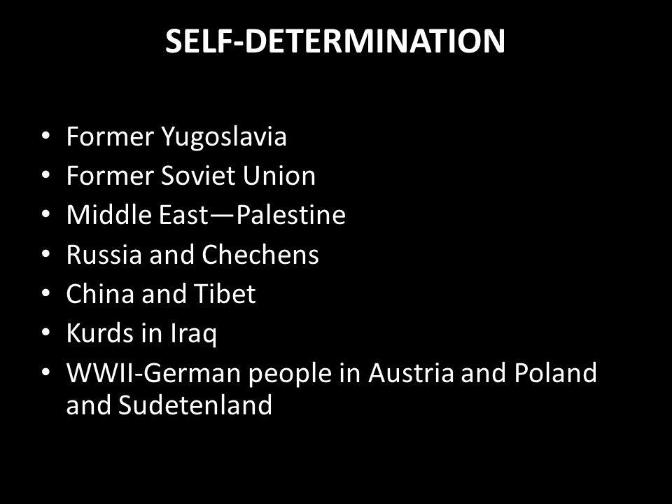SELF-DETERMINATION Former Yugoslavia Former Soviet Union