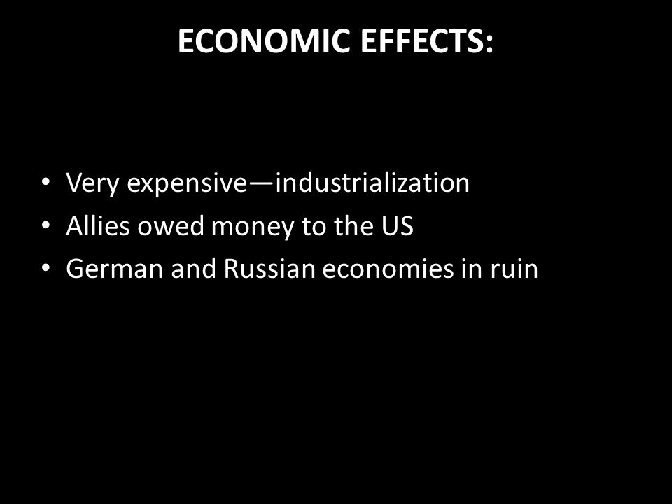ECONOMIC EFFECTS: Very expensive—industrialization
