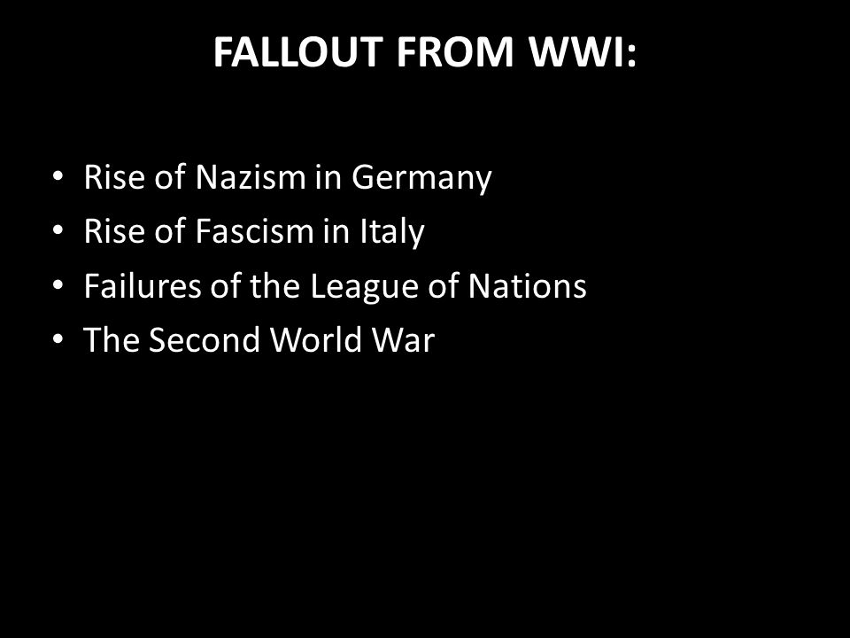 FALLOUT FROM WWI: Rise of Nazism in Germany Rise of Fascism in Italy
