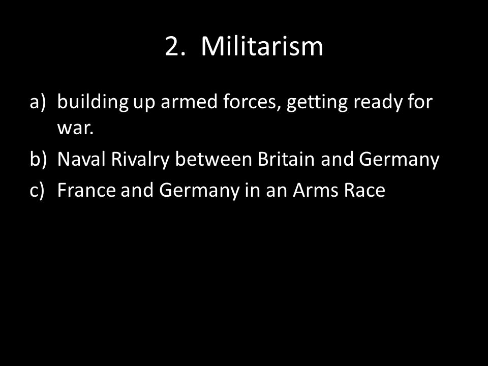 2. Militarism building up armed forces, getting ready for war.