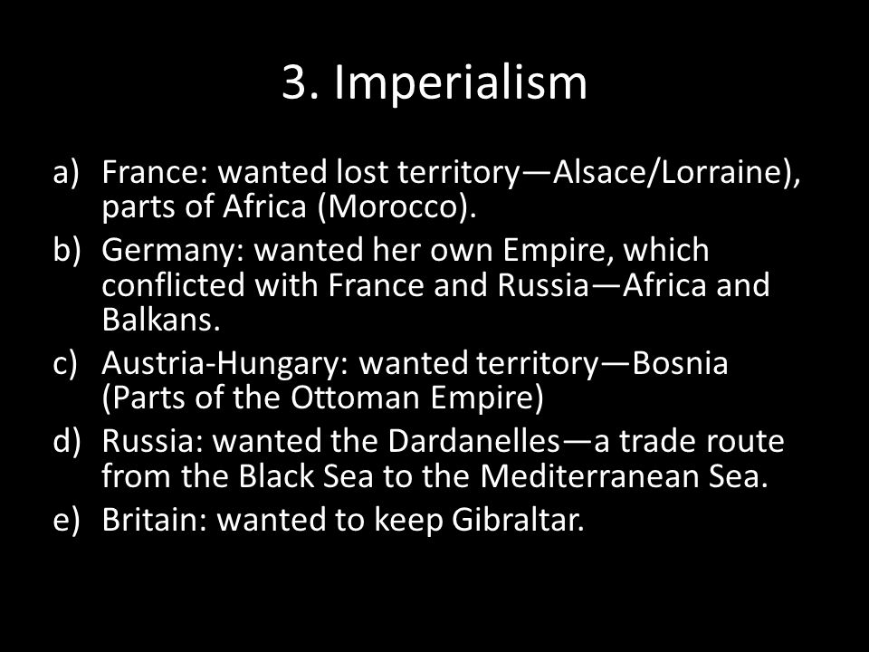 3. Imperialism France: wanted lost territory—Alsace/Lorraine), parts of Africa (Morocco).