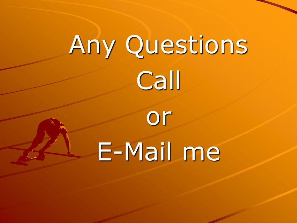 Any Questions Call or E-Mail me