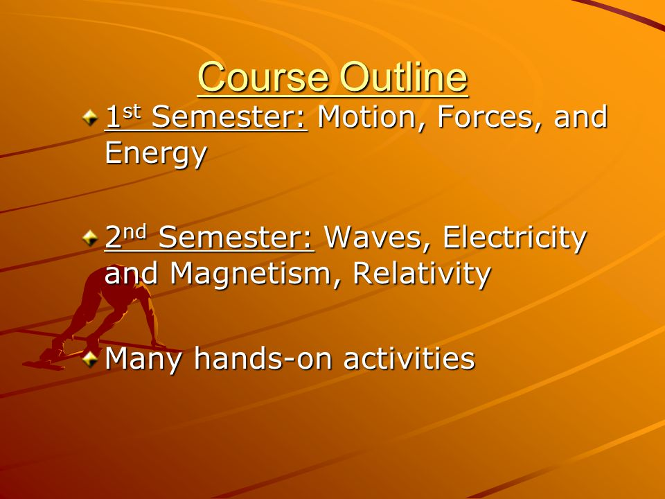 Course Outline 1st Semester: Motion, Forces, and Energy