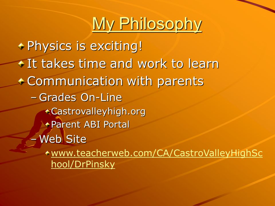 My Philosophy Physics is exciting! It takes time and work to learn
