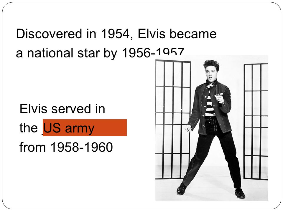 Discovered in 1954, Elvis became a national star by 1956-1957.