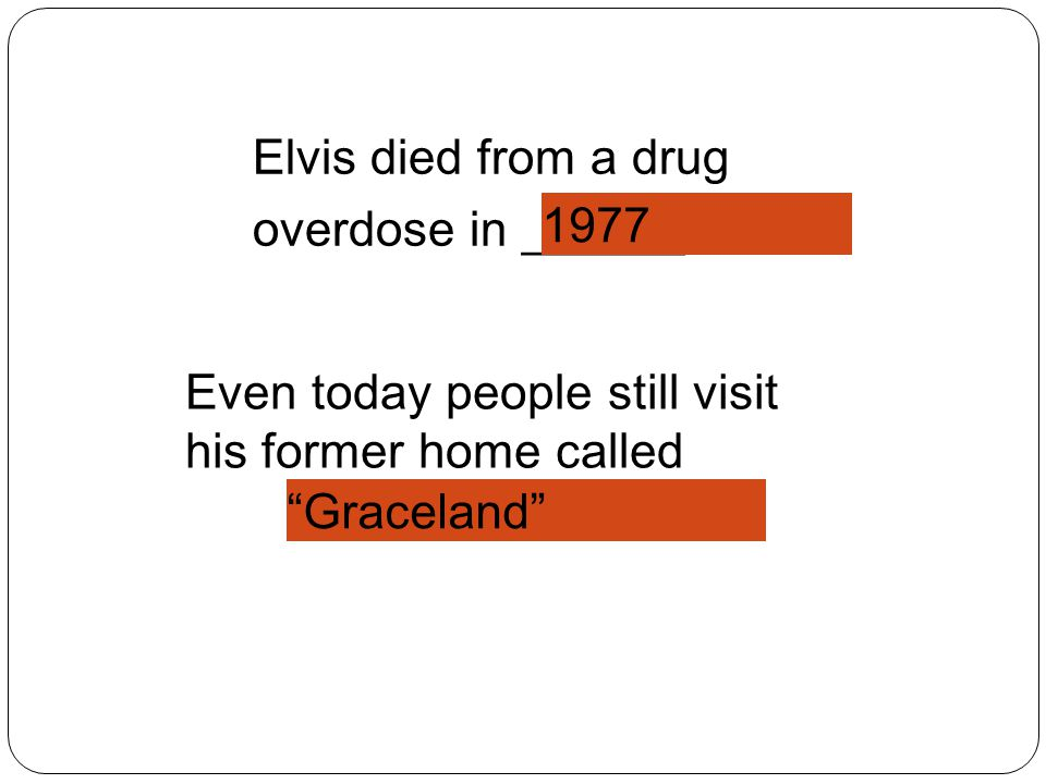 Elvis died from a drug overdose in ______. 1977. Even today people still visit his former home called.