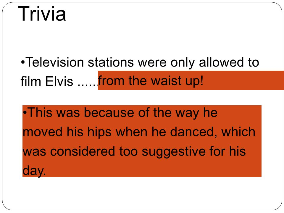 Trivia Television stations were only allowed to film Elvis ......