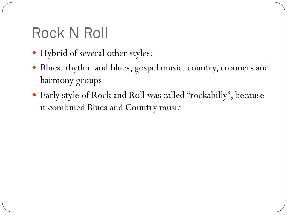 Rock N Roll Hybrid of several other styles: