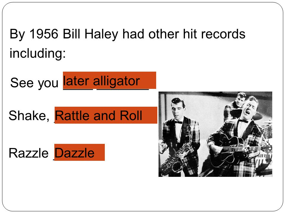 By 1956 Bill Haley had other hit records including:
