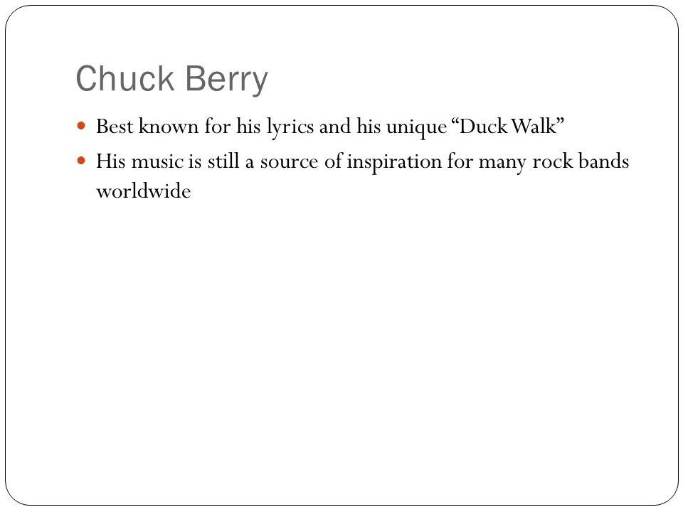 Chuck Berry Best known for his lyrics and his unique Duck Walk
